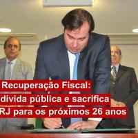 Regime de Recuperação Fiscal: aumenta a dívida pública e sacrifica o povo do RJ para os próximos 26 anos