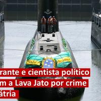 Vice-almirante e cientista político denunciam a Lava Jato por crime de lesa-pátria