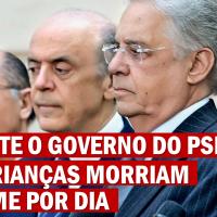 No Governo do PSDB 290 crianças morriam de fome no Brasil por dia.