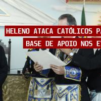 HELENO ATACA CATÓLICOS PARA FORMAR BASE DE APOIO NOS EVANGÉLICOS