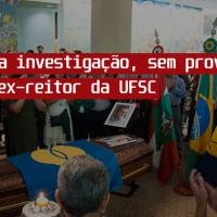 Polícia Federal encerra investigação, sem provas, contra o ex-reitor da UFSC