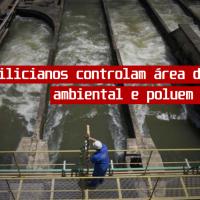 Milicianos controlam área de preservação ambiental e poluem Rio Guandu