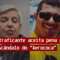 """Militar traficante aceita pena para abafar escândalo do """"Aerococa"""""""