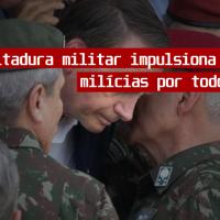 Ditadura militar impulsiona poder das milícias por todo Brasil