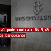 Banco Central pode contrair  de 9,45 tri de ativos de banqueiros - O maior esquema de transferência do patrimônio e renda pública