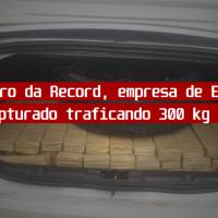 Carro da Record, empresa do Edir Macedo, é capturado traficando 300 kg de maconha