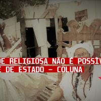 Liberdade religiosa não é possível no golpe de Estado- Coluna