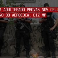 PMERJ TERIA ALTERADO provas dos Celulares do miliciano do aerococa, DIZ MP