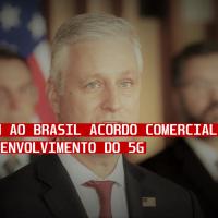 EUA boicotam à China e impõe ao Brasil acordo comercial que impede a tecnologia 5G