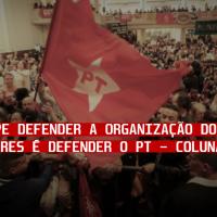 Nesse golpe defender a organização dos trabalhadores é defender o PT - Coluna