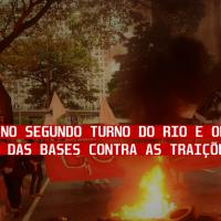 NO SEGUNDO TURNO NO RIO É VOTO NULO E ORGANIZAR A REBELIÃO DAS BASES CONTRA AS TRAIçÕES