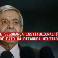 Gabinete de Segurança Institucional (GSI): Presidência de Fato da ditadura militar