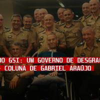 DITADURA do GSI: um governo de desgraça nacional - Coluna