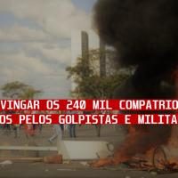 ATENÇÃO TRABALHADORES: É hora de vingar os 240 mil compatriotas assassinados pelos golpistas! - COLUNA