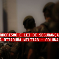 Lei Antiterrorismo e Lei de Segurança Nacional: reflexos da Ditadura Militar