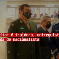 Cúpula militar é traidora, entreguista e não tem nada de nacionalista